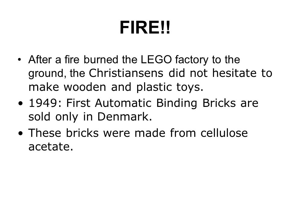 FIRE!! After a fire burned the LEGO factory to the ground, the Christiansens did not hesitate to make wooden and plastic toys.