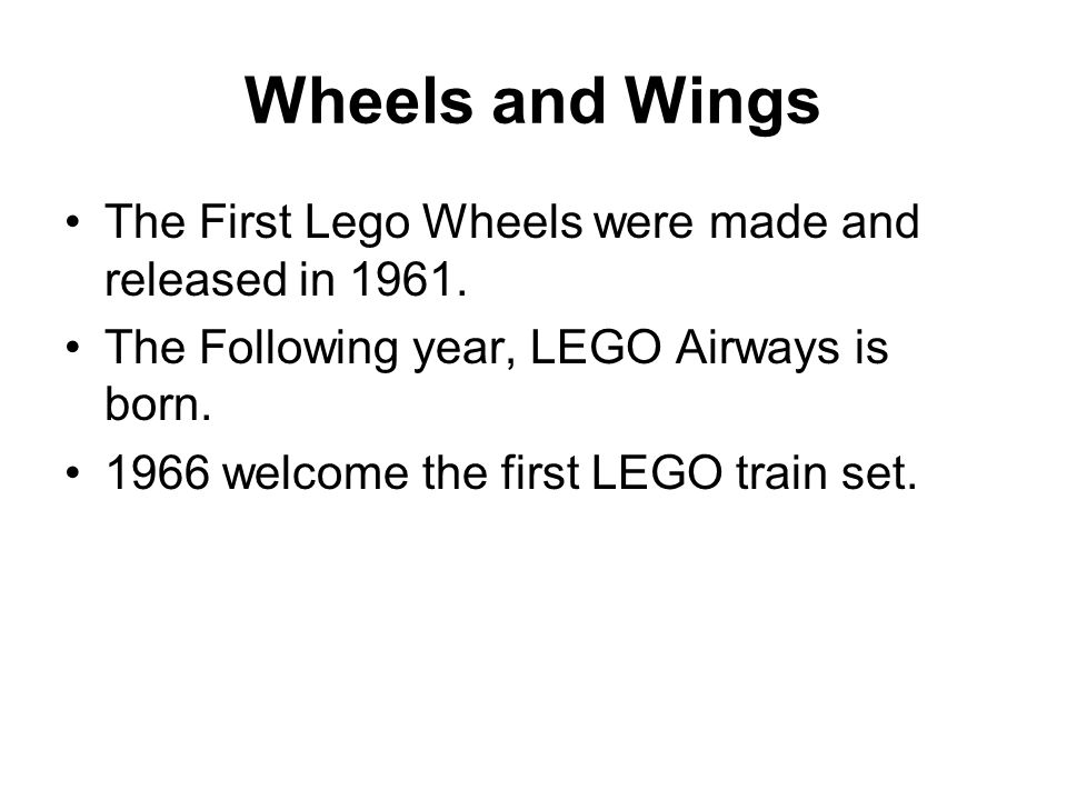 Wheels and Wings The First Lego Wheels were made and released in 1961.