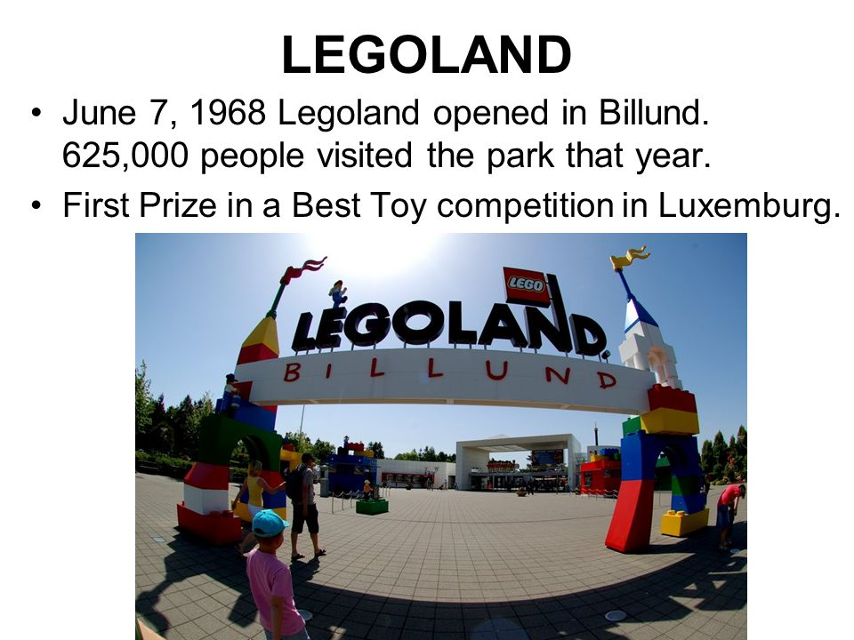 LEGOLAND June 7, 1968 Legoland opened in Billund. 625,000 people visited the park that year.