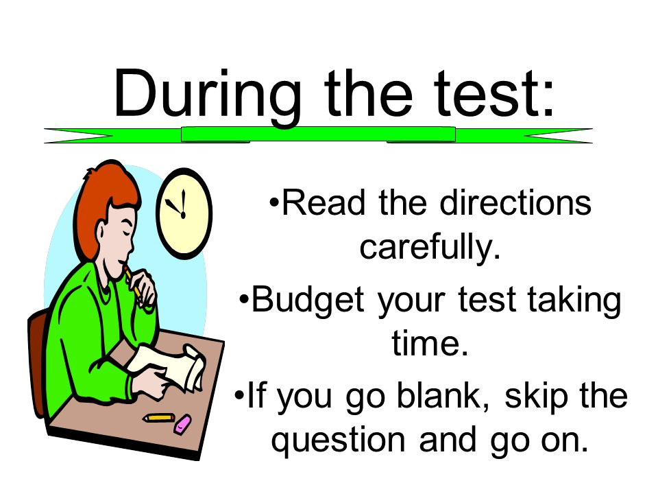 During the test: Read the directions carefully.