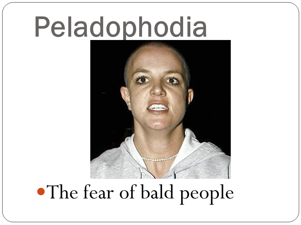Peladophodia The fear of bald people