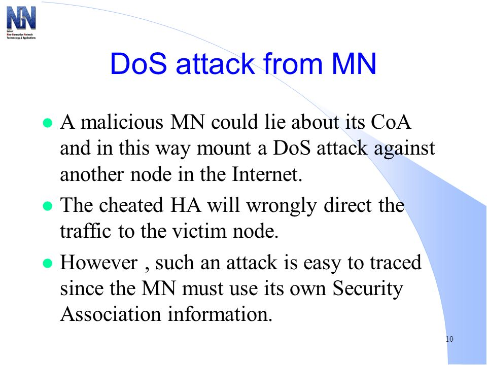 DoS attack from MN A malicious MN could lie about its CoA and in this way mount a DoS attack against another node in the Internet.