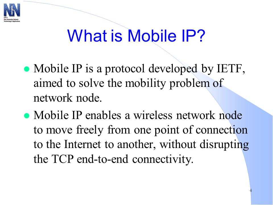 What is Mobile IP Mobile IP is a protocol developed by IETF, aimed to solve the mobility problem of network node.