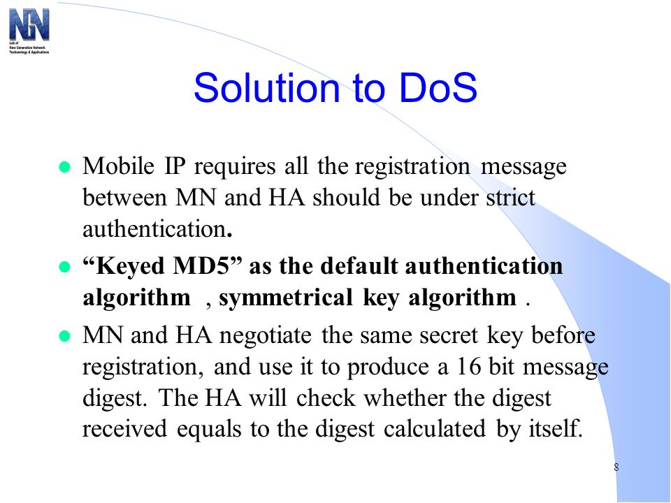 Solution to DoS Mobile IP requires all the registration message between MN and HA should be under strict authentication.