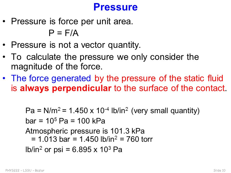 Pressure Pressure is force per unit area. P = F/A