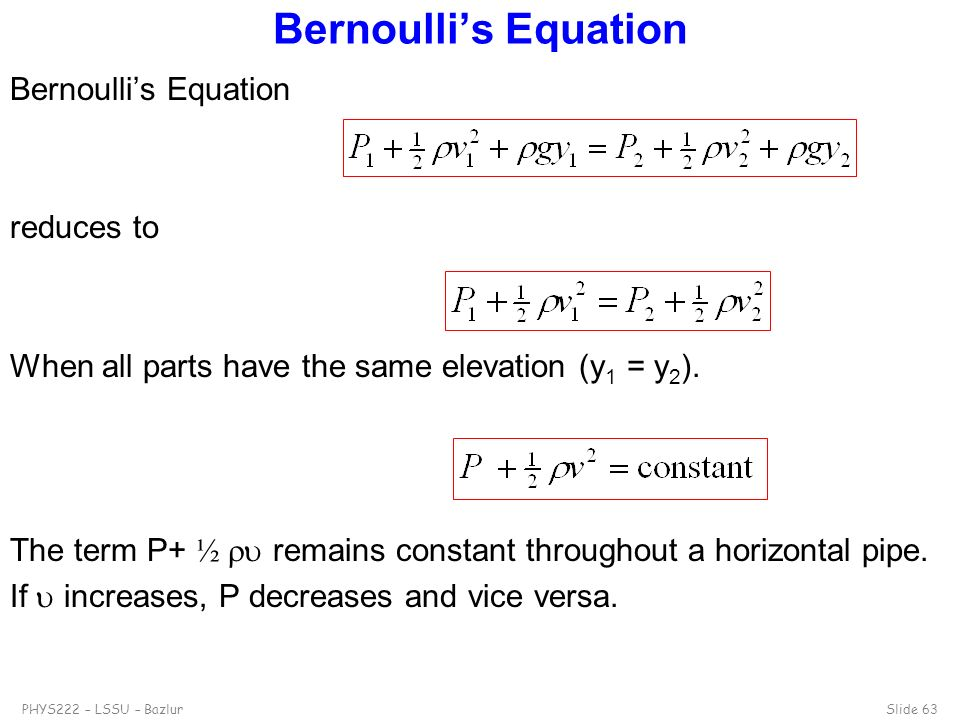 Bernoulli's Equation Bernoulli's Equation reduces to