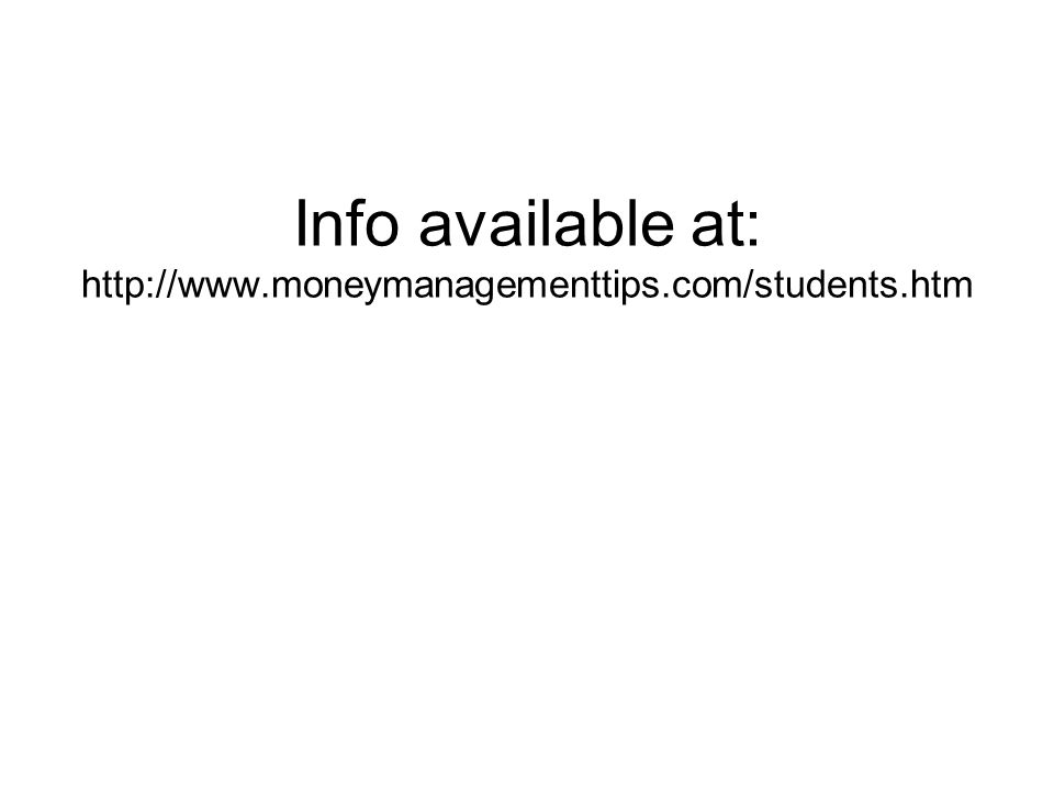 Info available at: http://www.moneymanagementtips.com/students.htm