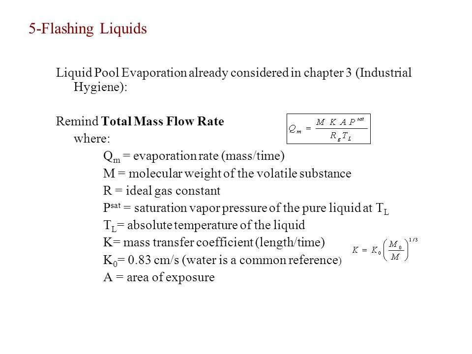 evaporation and mass flow rate Accidental release source terms are the mathematical equations that quantify the  flow rate at  when the gas velocity is choked, the equation for the mass flow rate  in si metric units is:  the following equations are for predicting the rate at which  liquid evaporates from the surface of a pool of liquid which is at or near the.