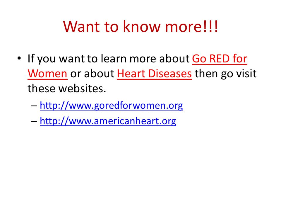 Want to know more!!! If you want to learn more about Go RED for Women or about Heart Diseases then go visit these websites.