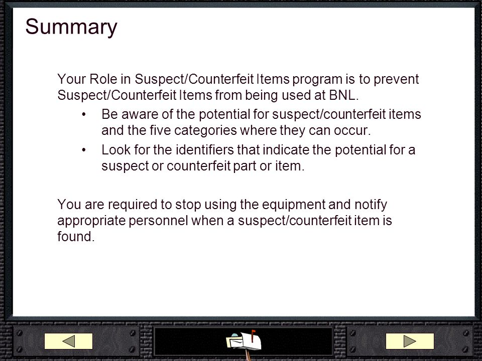 Summary Your Role in Suspect/Counterfeit Items program is to prevent Suspect/Counterfeit Items from being used at BNL.