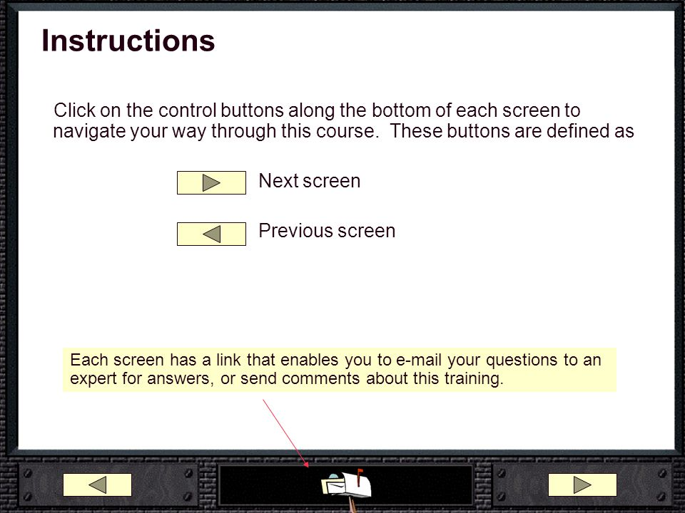 Instructions Click on the control buttons along the bottom of each screen to navigate your way through this course. These buttons are defined as.