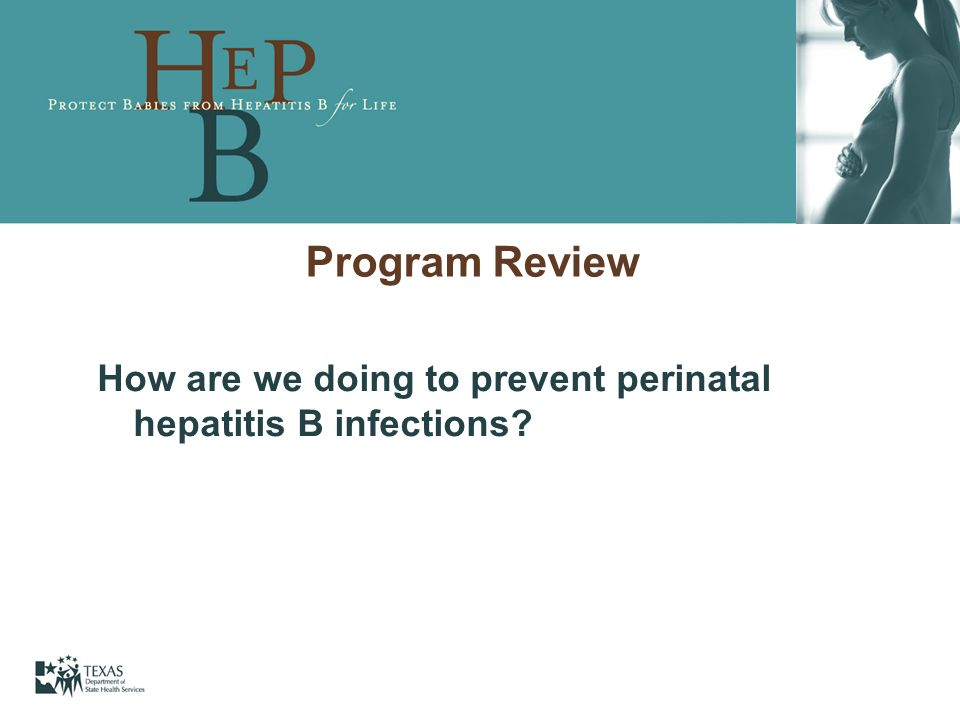 Program Review How are we doing to prevent perinatal hepatitis B infections 9