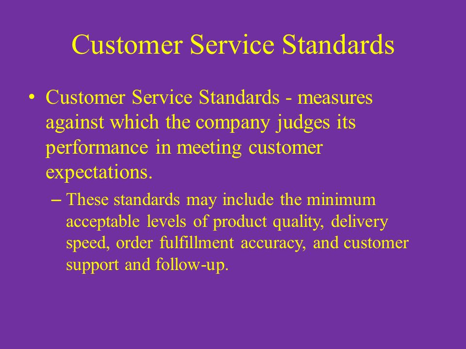 customer service standards at organisations Customer service that meets, or exceeds, customer expectations  (and dealt with by trading standards)  good quality customer service q if an organization.