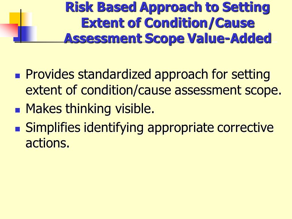Risk Based Approach to Setting Extent of Condition/Cause Assessment Scope Value-Added