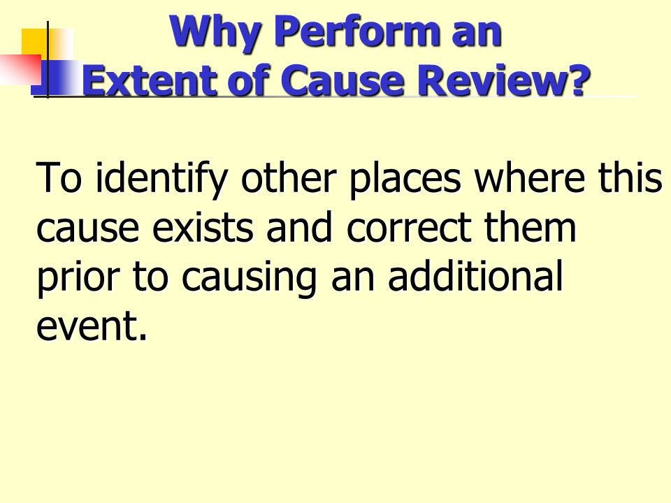 Why Perform an Extent of Cause Review