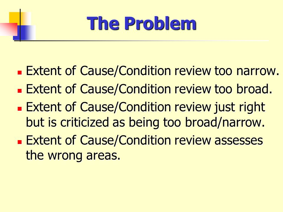 The Problem Extent of Cause/Condition review too narrow.