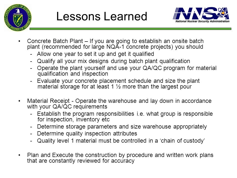 Lessons LearnedConcrete Batch Plant – If you are going to establish an onsite batch plant (recommended for large NQA-1 concrete projects) you should.