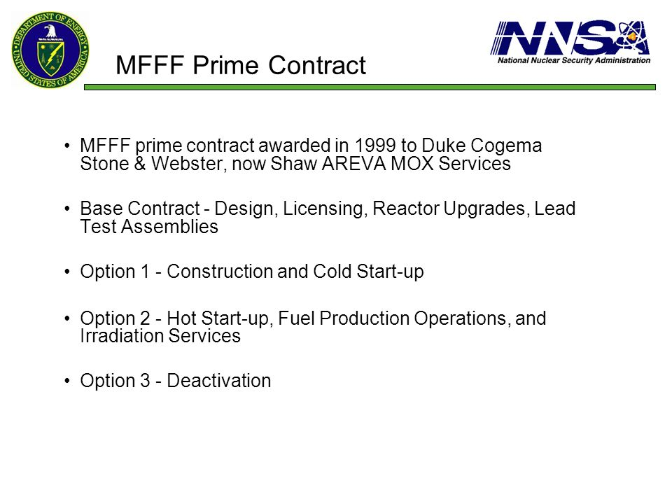 MFFF Prime Contract MFFF prime contract awarded in 1999 to Duke Cogema Stone & Webster, now Shaw AREVA MOX Services.