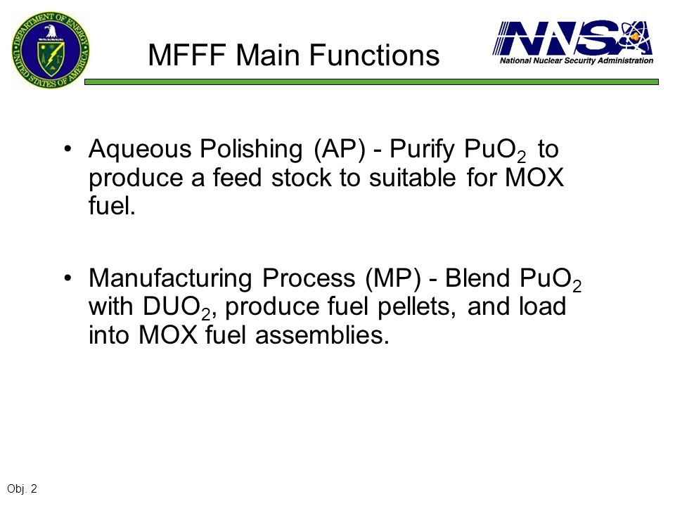 MFFF Main FunctionsAqueous Polishing (AP) - Purify PuO2 to produce a feed stock to suitable for MOX fuel.