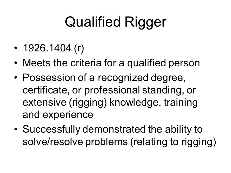 Qualified Rigger 1926.1404 (r) Meets the criteria for a qualified person.
