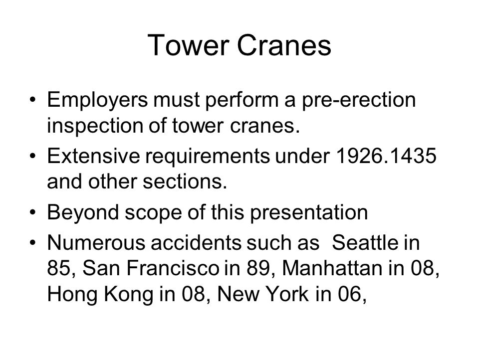 Tower Cranes Employers must perform a pre-erection inspection of tower cranes. Extensive requirements under 1926.1435 and other sections.