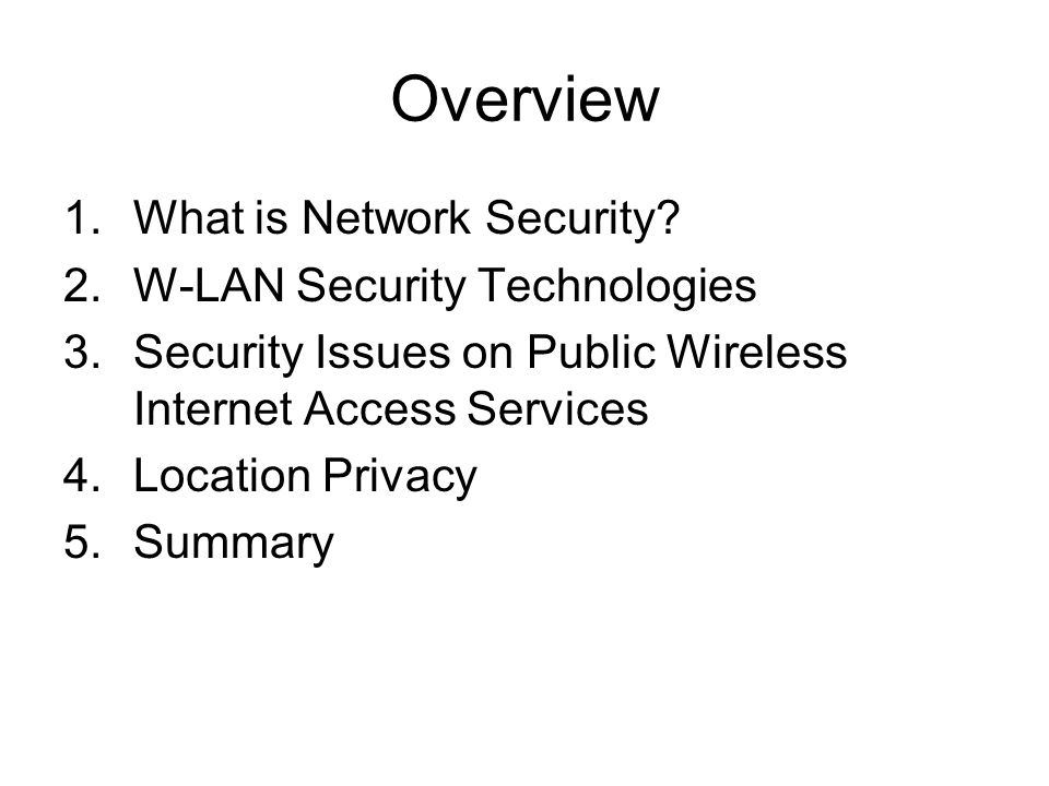 Overview What is Network Security W-LAN Security Technologies
