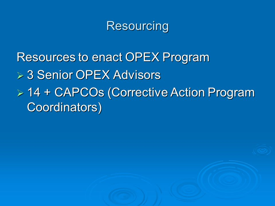 Resourcing Resources to enact OPEX Program. 3 Senior OPEX Advisors.