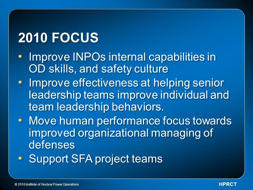 2010 FOCUS Improve INPOs internal capabilities in OD skills, and safety culture.