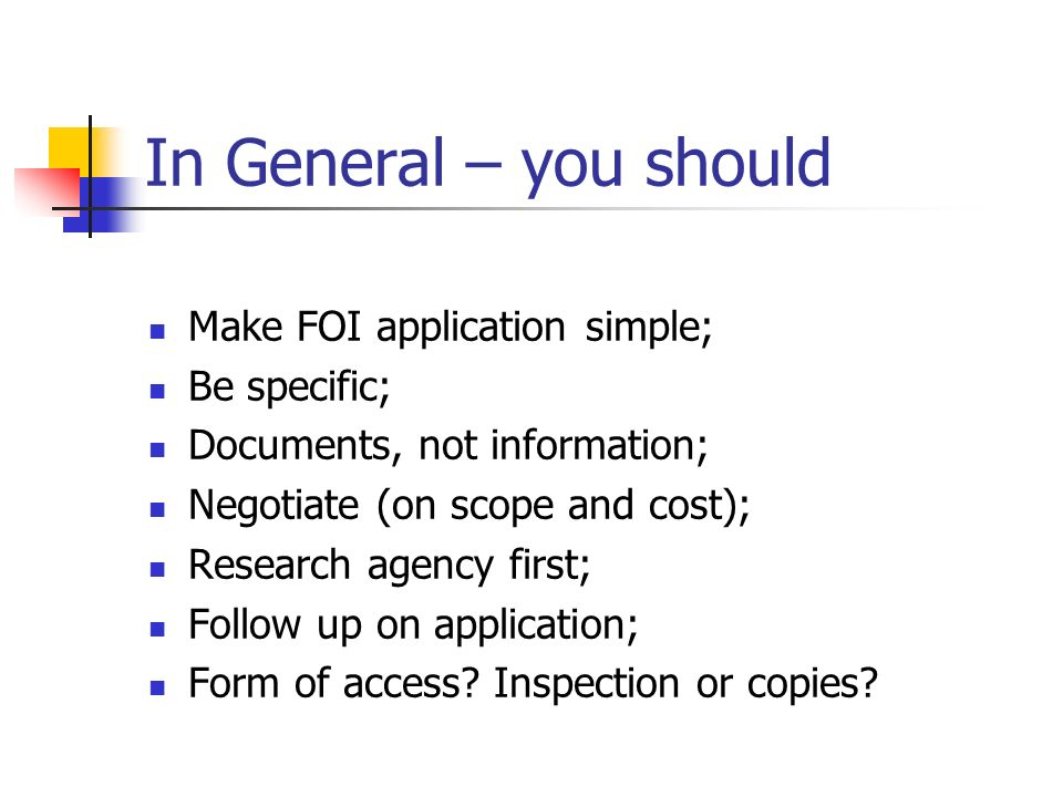 In General – you should Make FOI application simple; Be specific;