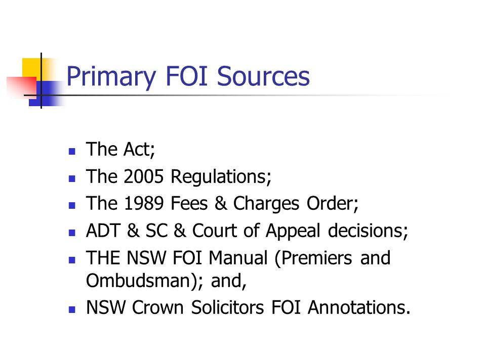 Primary FOI Sources The Act; The 2005 Regulations;