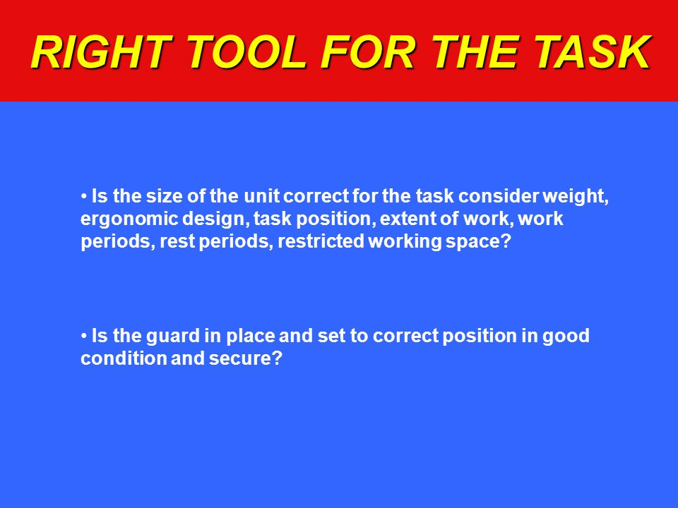 RIGHT TOOL FOR THE TASK