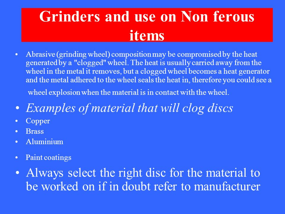 Grinders and use on Non ferous items