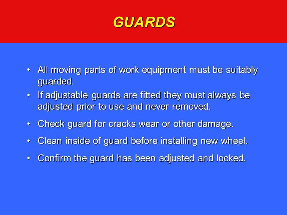 GUARDS All moving parts of work equipment must be suitably guarded.