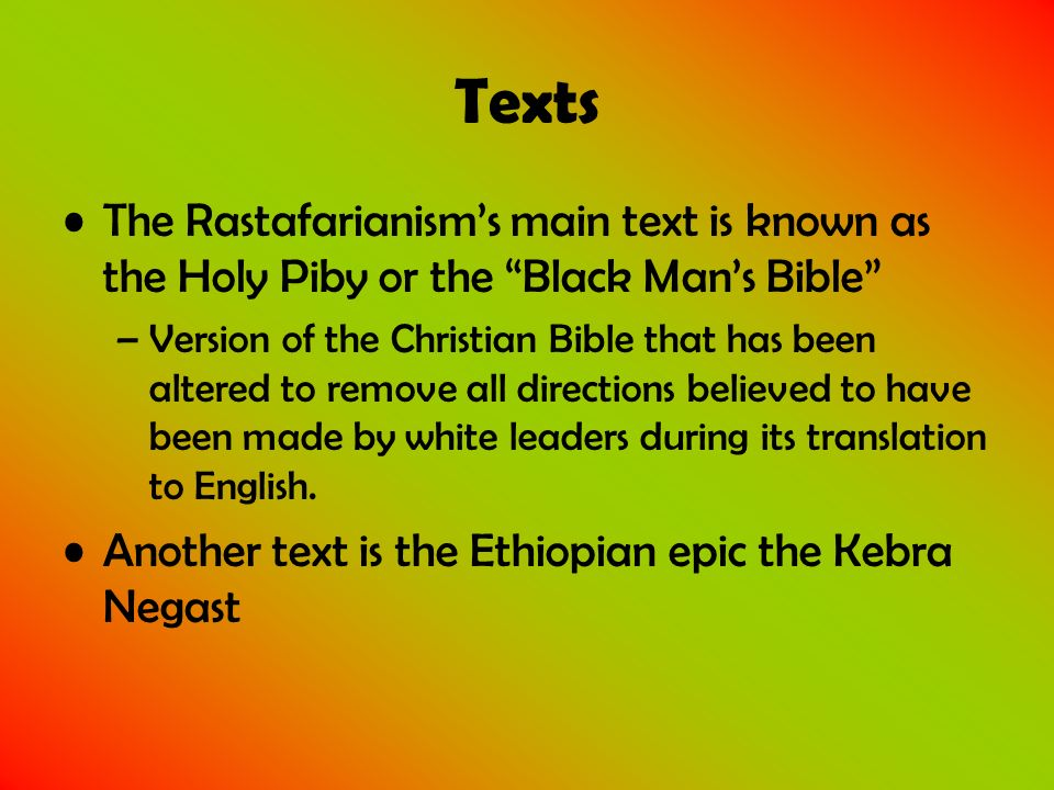 Texts The Rastafarianism's main text is known as the Holy Piby or the Black Man's Bible