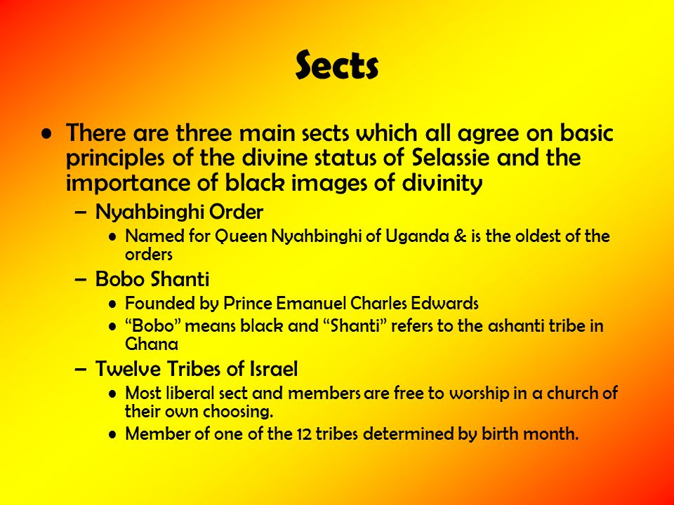 Sects There are three main sects which all agree on basic principles of the divine status of Selassie and the importance of black images of divinity.