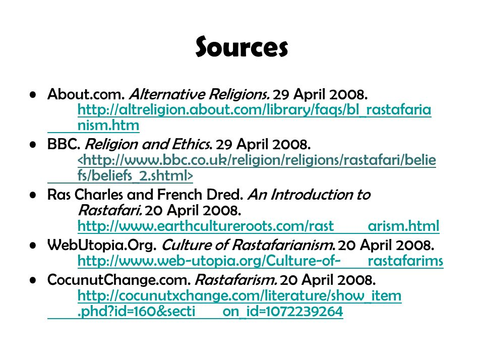 Sources About.com. Alternative Religions. 29 April 2008. http://altreligion.about.com/library/faqs/bl_rastafaria nism.htm.