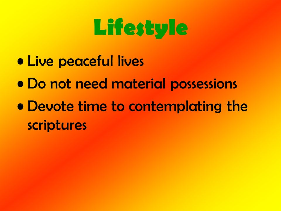 Lifestyle Live peaceful lives Do not need material possessions