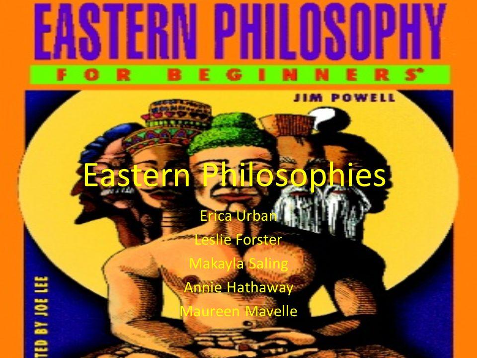 Eastern Philosophies Erica Urban Leslie Forster Makayla Saling