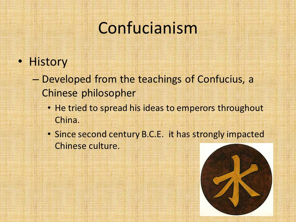 Confucianism History. Developed from the teachings of Confucius, a Chinese philosopher. He tried to spread his ideas to emperors throughout China.