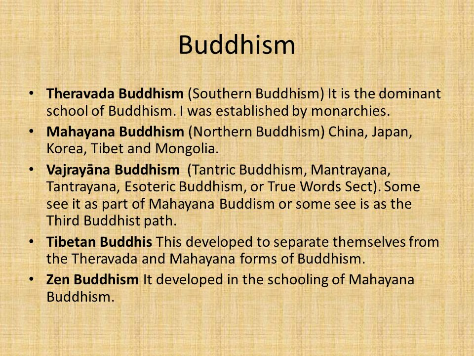 Buddhism Theravada Buddhism (Southern Buddhism) It is the dominant school of Buddhism. I was established by monarchies.