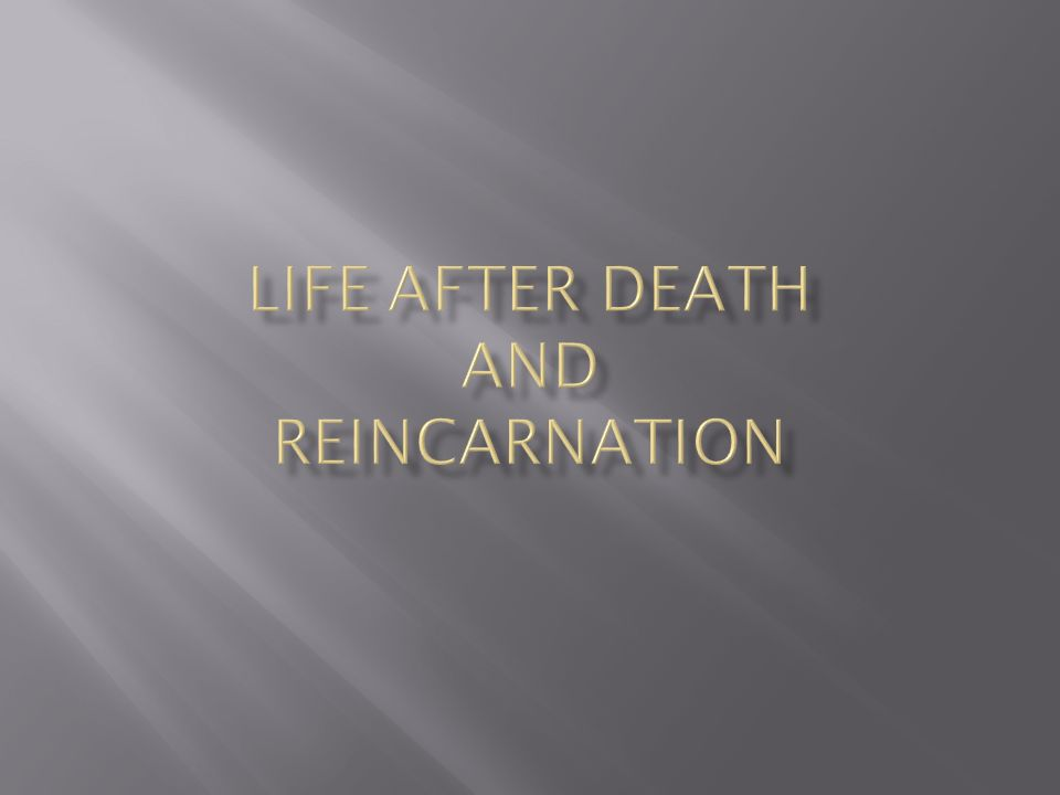 Life after death And Reincarnation