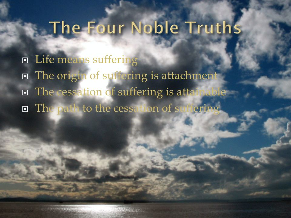 The Four Noble Truths Life means suffering