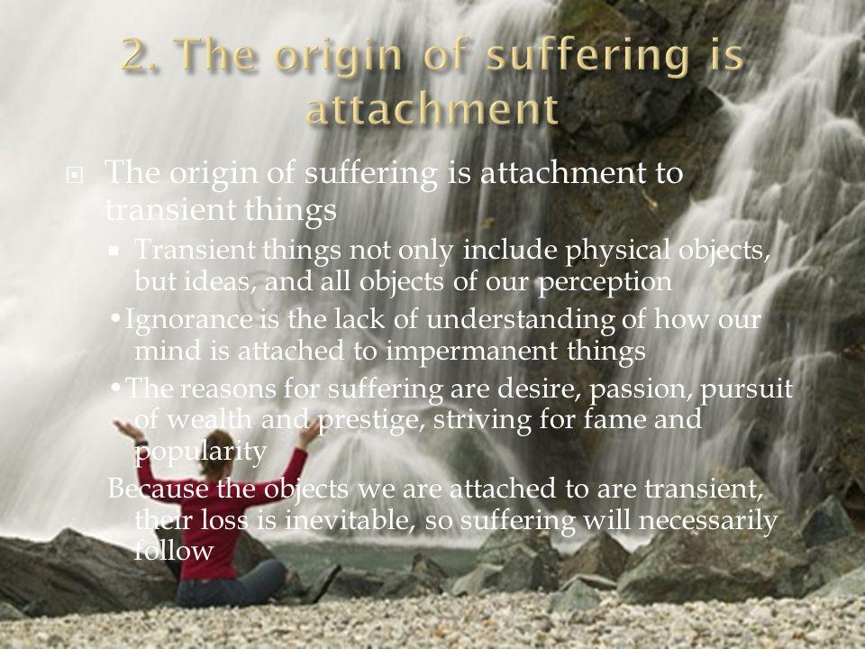 2. The origin of suffering is attachment