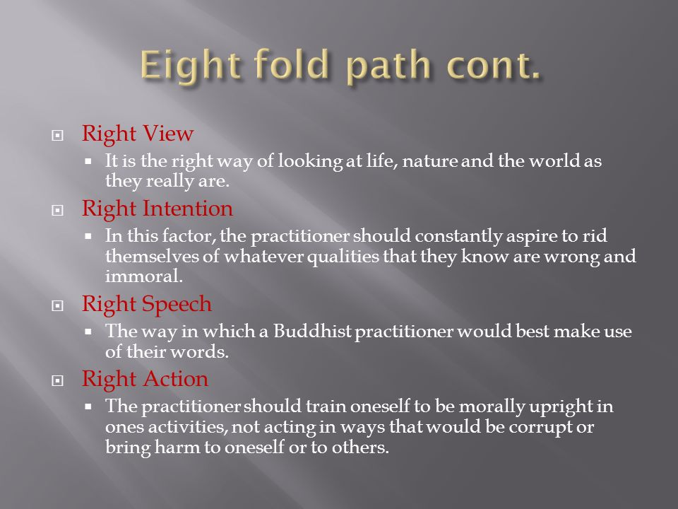 Eight fold path cont. Right View Right Intention Right Speech