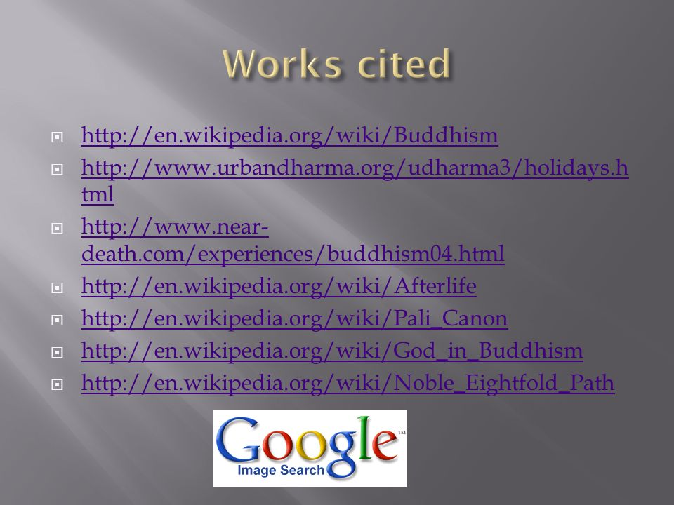 Works cited http://en.wikipedia.org/wiki/Buddhism