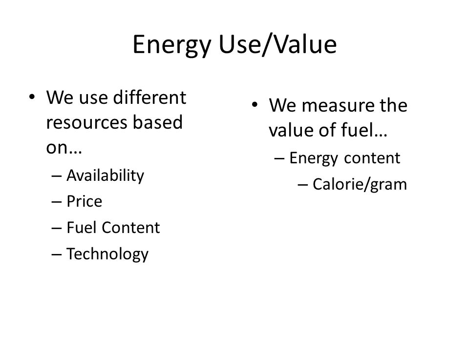 Energy Use/Value We use different resources based on…