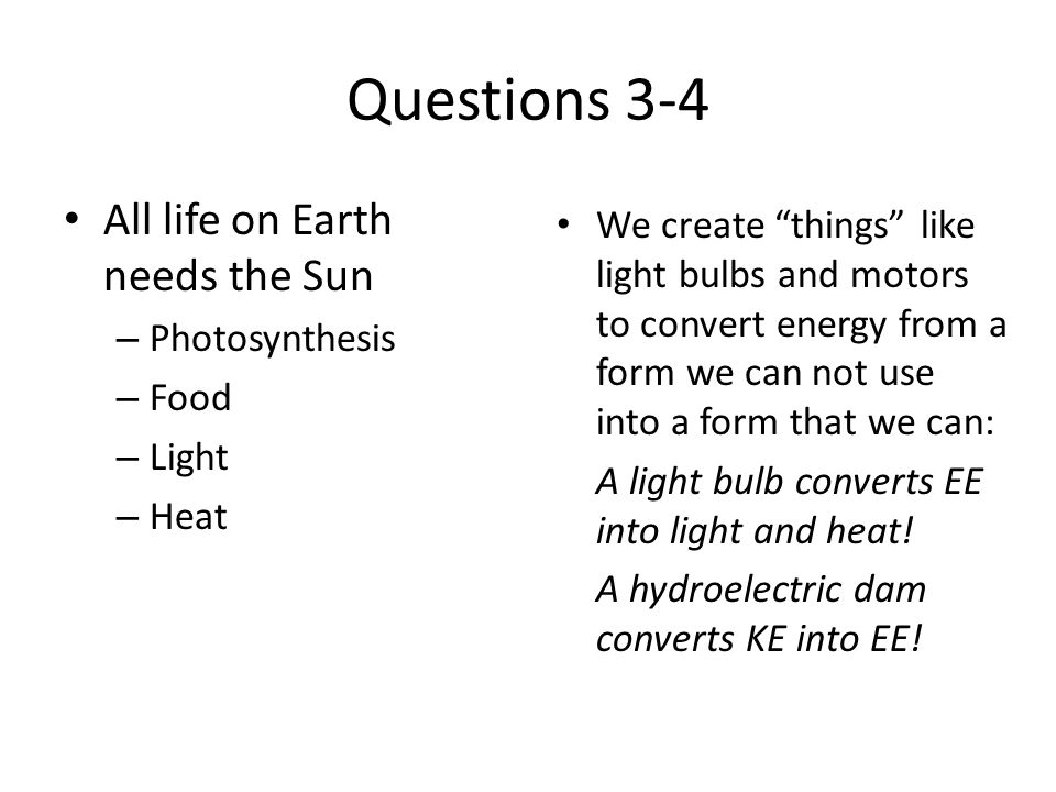 Questions 3-4 All life on Earth needs the Sun