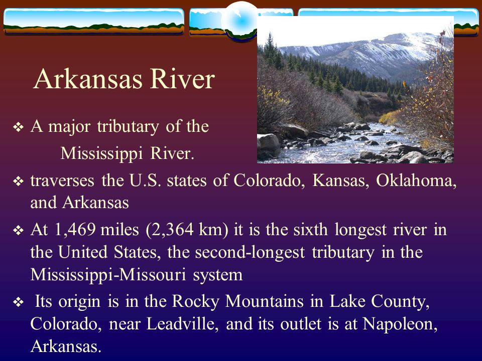 Arkansas River A major tributary of the Mississippi River.