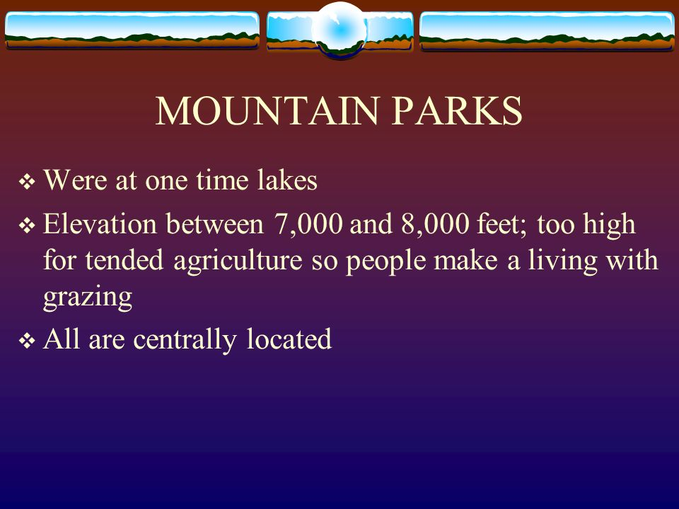 MOUNTAIN PARKS Were at one time lakes