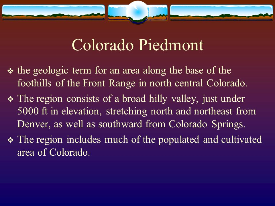 Colorado Piedmont the geologic term for an area along the base of the foothills of the Front Range in north central Colorado.